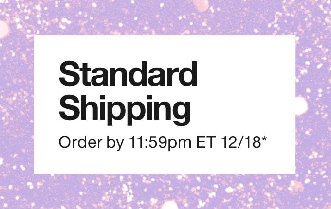 Standard Shipping. Order by 3pm ET 12/19*